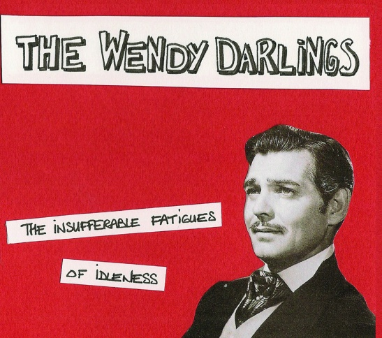 The Wendy Darlings - The Insufferable Fatigues of Idleness