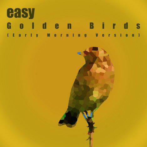 Easy – Golden Birds (Early MorningVersion)